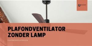 beste plafondventilator zonder lamp