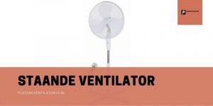 beste staande ventilator